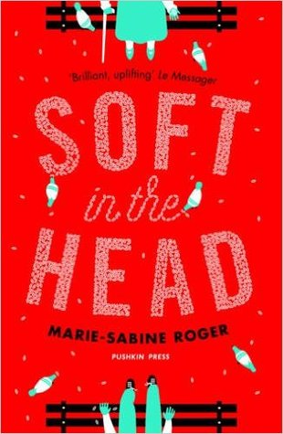 Soft in the Head by Marie-Sabine Roger, Frank Wynne