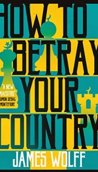 How to Betray Your Country By James Wolff